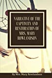 Narrative of the Captivity and Restoration of Mrs. Mary Rowlandson: or The Sovereignty and G...