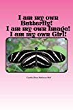 I am my own Butterfly:  I am my own Image: I am my own Girl/Woman