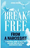 Break Free from a Narcissist: a Practical Guide to Help You Reclaim Your Life After Narcissi...