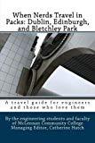 When Nerds Travel in Packs: Dublin, Edinburgh, and Bletchley Park (Volume 3)