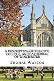 A description of the city, college, and cathedral of Winchester