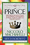 The Prince (Condensed Classics): History's Greatest Guide to Attaining and Keeping Power― No...