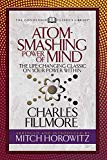 Atom-Smashing Power of Mind (Condensed Classics): The Life-Changing Classic on Your Power Wi...