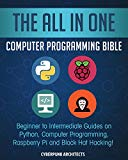 The All In One Computer Programming Bible: Beginner to Intermediate Guides on Python, Comput...