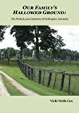 Our Family's Hallowed Ground:: The Wells-Lyons Cemetery of Wellington, Kentucky