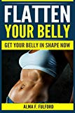 Flatten Your Belly: Get Your Belly In Shape Now