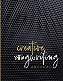 Creative Songwriting Journal: Using vision, thought and feeling to write and craft your songs