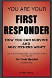 You Are Your First Responder: How You Can Survive and Why Others Won't