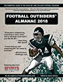 Football Outsiders Almanac 2018: The Essential Guide to the 2018 NFL and College Football Se...