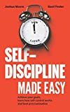 Self-Discipline Made Easy: Achieve your goals, learn how self-control works and beat procras...