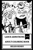 Lance Armstrong Adult Coloring Book: Legendary Road Racing Cyclist and Controversial Sportsm...