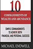 10 Commandments of Wealth And Abundance:: Simple Commandments to Achieve Both Financial And ...
