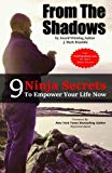 From The Shadows: 9 Ninja Secrets To Empower Your Life Now
