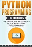 Python Programming for Beginners: The Complete Beginner's Guide To Python Programming (Compu...