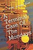 A Terminal Case Of The Mondays