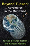 Beyond Tucson: Adventures in the Multiverse (Volume 1)