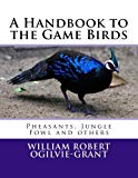A Handbook to the Game Birds: Pheasants, Jungle Fowl and others