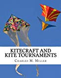 Kitecraft and Kite Tournaments: A Guide to Kite Making and Flying Kites