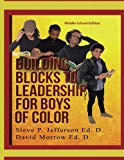 Building Blocks To Leadership For Young Boys Of Color: Middle School Edition (Volume 1)