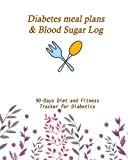 Diabetes meal plans & Blood Sugar Log: 90-Days Diet and Fitness Tracker for Diabetics