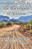 Introduction to the Backroads of Arizona: 40 Easy Scenic Trails
