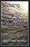 Building our Integrity According to the Bible: I was also upright before him, and have kept ...