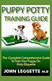 PUPPY POTTY TRAINING GUIDE: The complete comprehensive guide to train your puppy on potty et...