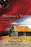 Hanna's Story: Perseverance and Love Escaping Nazi Germany and Homesteading Wyoming
