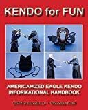 Kendo for Fun: Americanized Eagle Kendo Informational Handbook