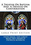 A Treatise On Baptism  And  A Treatise On Confirmation: Large Print Edition