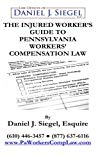 The Injured Worker's Guide to Pennsylvania Workers' Compensation Law: An easy-to-read guide ...
