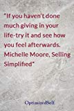 If you haven't done much giving in your life-try it and see how you feel afterwards. Michell...