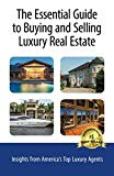 The Essential Guide to Buying and Selling Luxury Real Estate: Insights from America's Top Lu...