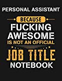 Personal Assistant Because Fucking Awesome Is Not An Official Job Title Notebook: Blank Line...