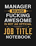Manager Because Fucking Awesome Is Not An Official Job Title Notebook: Blank Line Notebook (...