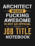 Architect Because Fucking Awesome Is Not An Official Job Title Notebook: Blank Line Notebook...