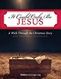 It Could Only Be Jesus: A walk through the Christmas story and prophecy fulfilled. (Hello Mo...