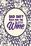 Bad day? Rich For The Wine