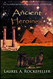 Ancient Heroines (The Legendary Women of World History Collections)