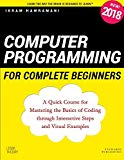 Computer Programming for Complete Beginners: A Quick Course for Mastering the Basics of Codi...
