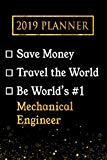 2019 Planner: Save Money, Travel The World, Be World's #1 Mechanical Engineer: 2019 Mechanic...