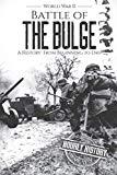 Battle of the Bulge - World War II: A History From Beginning to End (World War 2 Battles)