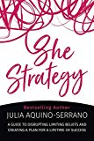 She Strategy: A Guide to Disrupting Limiting Beliefs and Creating A Plan for a Lifetime of S...