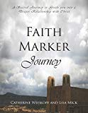 Faith Marker Journey: A Sacred Journey to Guide you into a Deeper Relationship with Christ
