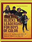 Building Blocks To Leadership For Young Boys Of Color: Elementary School Edition (Volume 3)