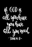 If God is all you have you have all you need John 14:8: Christian Ruled Lined Notebook Journ...