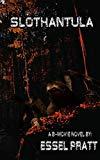 Slothantula: Eight-Legged Deadly Sin (A B-Movie Novel)