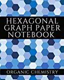 Hexagonal Graph Paper Notebook: Organic Chemistry Workbook (Hexagon Science Series 4)