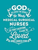 God So Loved The World He Made Medical Surgical Nurses So That Everyone Could Be Loved And C...
