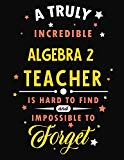 A Truly Incredible Algebra Teacher Is Hard To Find and Impossible To Forget: Blank Line Teac...